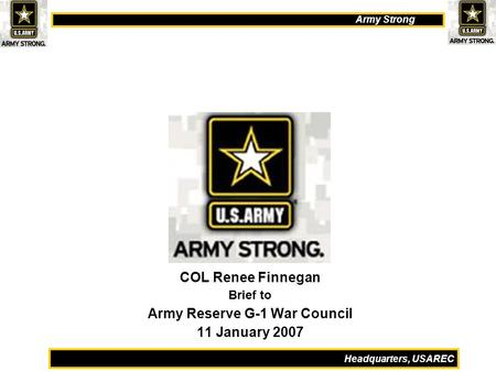 Army Strong Headquarters, USAREC COL Renee Finnegan Brief to Army Reserve G-1 War Council 11 January 2007.