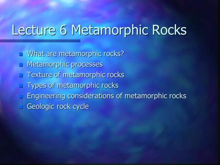 Lecture 6 Metamorphic Rocks