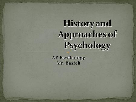 AP Psychology Mr. Basich. By the end of this chapter, I will be able to: Recognize how philosophical perspectives shaped the development of psychological.