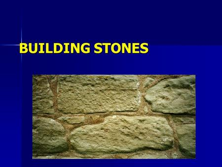 BUILDING STONES.  Stone → One of the oldest building material.  Rock : A large concreted mass of earthy or mineral matter or broken pieces of such a.