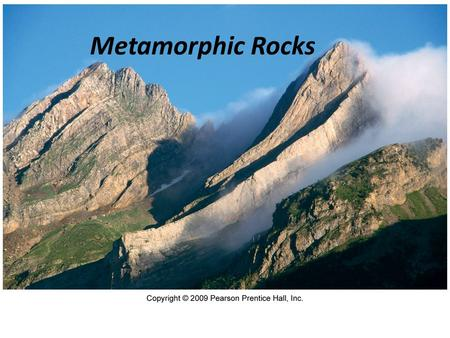 Metamorphic Rocks. Metamorphism The transition of one rock into another by temperatures and/or pressures unlike those in which it formed Metamorphic rocks.