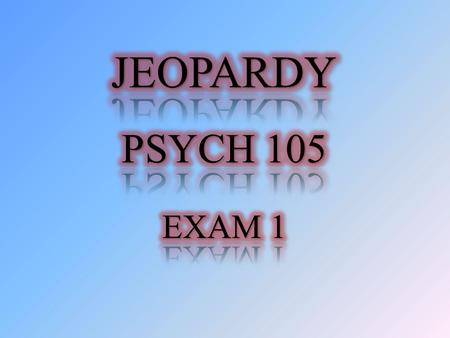 Why Psych 105? Do You Mind? Studying Human Nature Misc. Why Psych 105?Do you mind?Studying Human Nature Misc. 100 200 300 400 500.