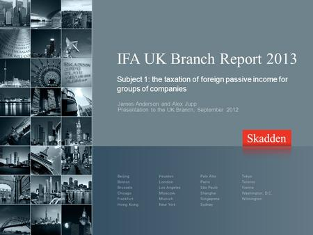 IFA UK Branch Report 2013 Subject 1: the taxation of foreign passive income for groups of companies James Anderson and Alex Jupp Presentation to the UK.