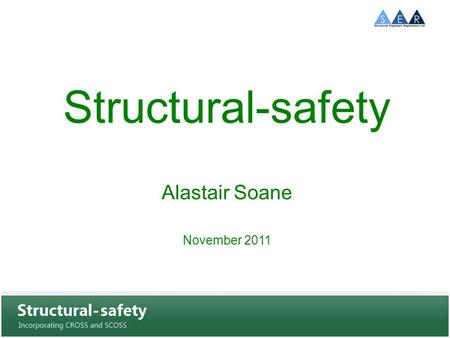 Structural-safety Alastair Soane November 2011 Structural-safety incorporating CROSS and SCOSS.