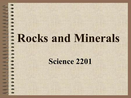 Rocks and Minerals Science 2201. Grains of sand…