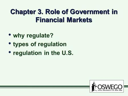 Chapter 3. Role of Government in Financial Markets why regulate? types of regulation regulation in the U.S. why regulate? types of regulation regulation.