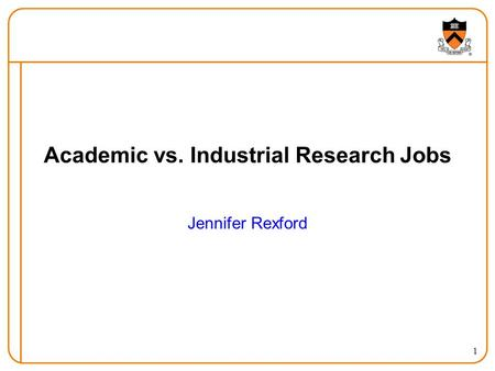 1 Academic vs. Industrial Research Jobs Jennifer Rexford.