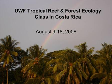 UWF Tropical Reef & Forest Ecology Class in Costa Rica August 9-18, 2006.