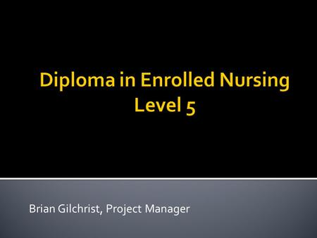 Brian Gilchrist, Project Manager.  An Enrolled Nurse (EN) is a nurse registered with the Nursing Council of New Zealand  An EN practises under the direction.