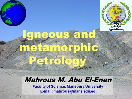 Mahrous M. Abu El-Enen Faculty of Science, Mansoura University   Igneous and metamorphic Petrology.
