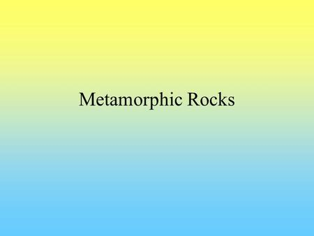 Metamorphic Rocks. Metamorphic rocks Subjected to heat (and stress) Results in changes in the appearance –Mineralogical –Textural Any rock can be metamorphosed.