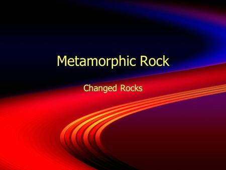 Metamorphic Rock Changed Rocks.  I. Origin  A. Existing rock is subducted.  B. Heat and pressure change the rock.  1. Size and shape of grains change.