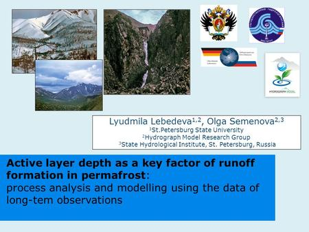 Active layer depth as a key factor of runoff formation in permafrost: process analysis and modelling using the data of long-tem observations Lyudmila Lebedeva.