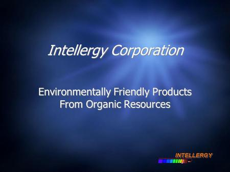 Intellergy Corporation Environmentally Friendly Products From Organic Resources INTELLERGYINTELLERGY.