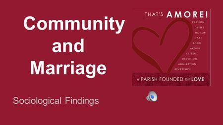 Community and Marriage Sociological Findings. Agenda 1. Introductions 2. Marriage positively affects community 6. Q & A 5. Conclusion 4. Community counters.