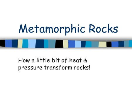 How a little bit of heat & pressure transform rocks!