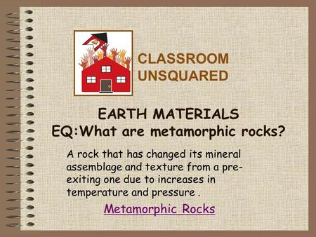 EARTH MATERIALS EQ:What are metamorphic rocks?