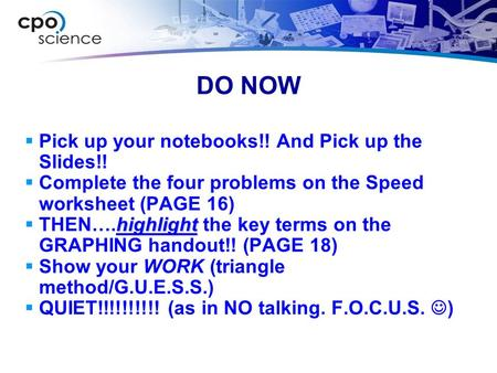 DO NOW  Pick up your notebooks!! And Pick up the Slides!!  Complete the four problems on the Speed worksheet (PAGE 16) highlight  THEN….highlight the.