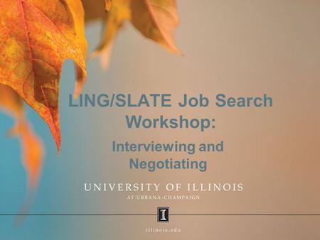 LING/SLATE Job Search Workshop: Interviewing and Negotiating.