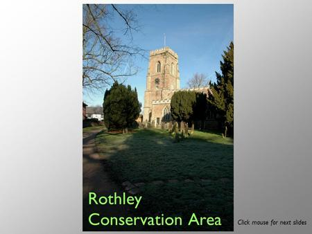 Rothley Conservation Area Click mouse for next slides.