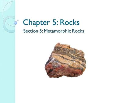 Section 5: Metamorphic Rocks