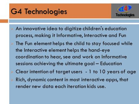 G4 Technologies  An innovative idea to digitize children's education process, making it Informative, Interactive and Fun  The Fun element helps the child.