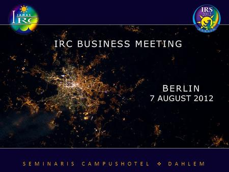 B ERLIN 7 AUGUST 2012 IRC BUSINESS MEETING SEMINARIS CAMPUSHOTEL  DAHLEM.