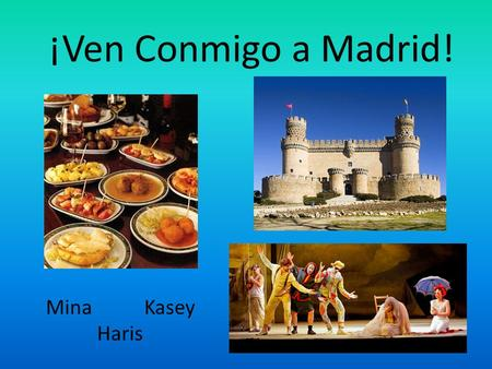 ¡Ven Conmigo a Madrid! MinaKasey Haris. History of Madrid.