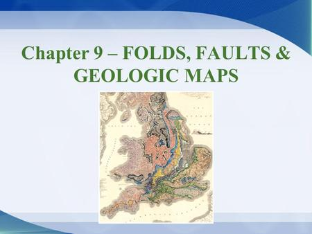 Chapter 9 – FOLDS, FAULTS & GEOLOGIC MAPS. Rock Deformation Stress –Force acting on surface, per unit area Pressure –Confining (uniform) Stress is equal.