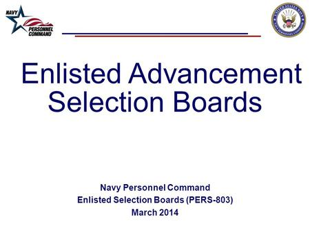 Enlisted Advancement Selection Boards Navy Personnel Command Enlisted Selection Boards (PERS-803) March 2014.