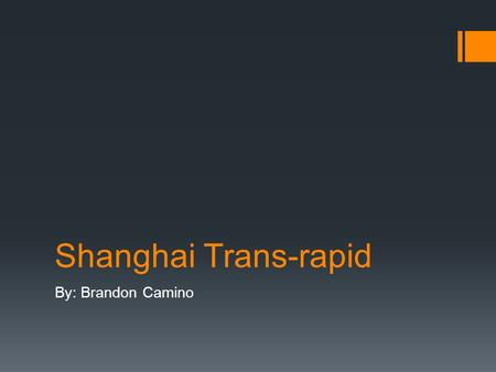 Shanghai Trans-rapid By: Brandon Camino. What is the Shanghai Trans-rapid?  The world's first maglev (magnetic levitation) train  The fastest train.