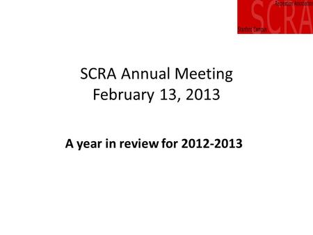 SCRA Annual Meeting February 13, 2013 A year in review for 2012-2013.