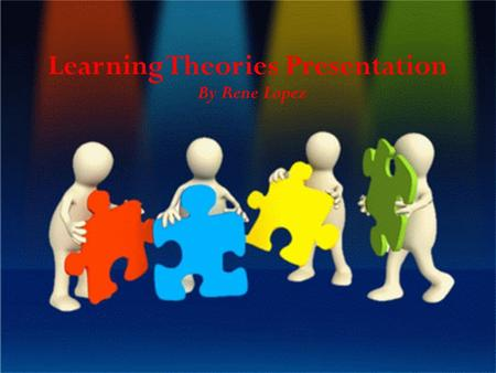 "Learning Theories Presentation By Rene Lopez. Cognitivism Defined Cognition can be defined as ""The act or process of knowing in the broadest sense ; specifically,"