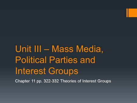 Unit III – Mass Media, Political Parties and Interest Groups Chapter 11 pp. 322-332 Theories of Interest Groups.