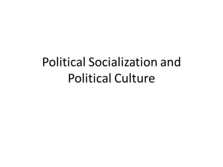 Political Socialization and Political Culture. Theories of Political Socialization Cognitive Development Theory (Piaget; Kholberg): the individual inherits.