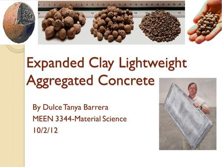 Expanded Clay Lightweight Aggregated Concrete By Dulce Tanya Barrera MEEN 3344-Material Science 10/2/12.