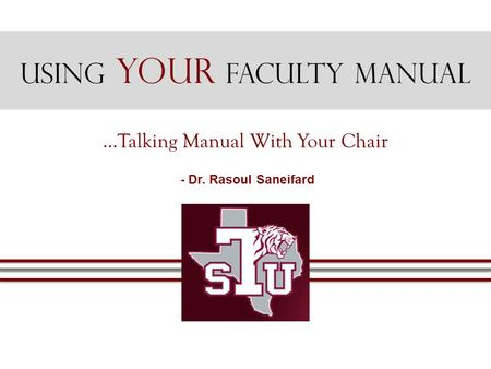 Using Your Faculty Manual …Talking Manual With Your Chair - Dr. Rasoul Saneifard.