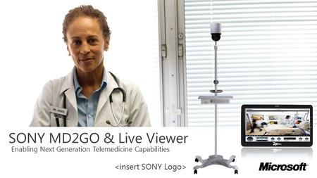SONY MD2GO & Live Viewer Enabling Next Generation Telemedicine Capabilities.