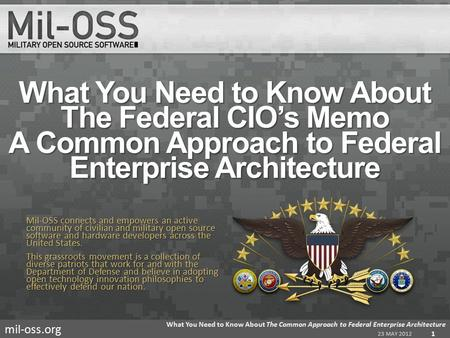 Mil-oss.org What You Need to Know About The Federal CIO's Memo A Common Approach to Federal Enterprise Architecture 23 MAY 2012 What You Need to Know About.