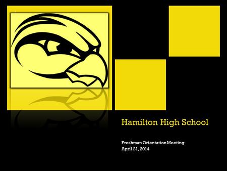 + Hamilton High School Freshman Orientation Meeting April 21, 2014.