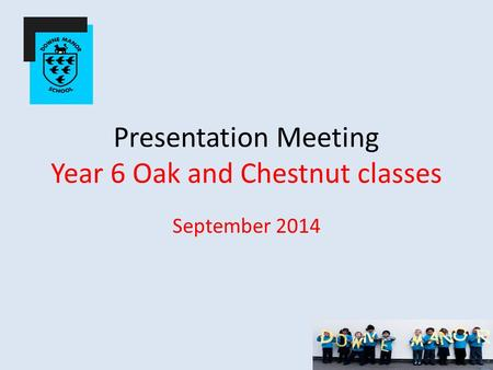 Presentation Meeting Year 6 Oak and Chestnut classes September 2014.