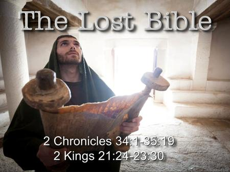 2 Chronicles 34:1-35:19 2 Kings 21:24-23:30 2 Chronicles 34:1-35:19 2 Kings 21:24-23:30.