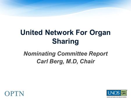 United Network For Organ Sharing Nominating Committee Report Carl Berg, M.D, Chair.