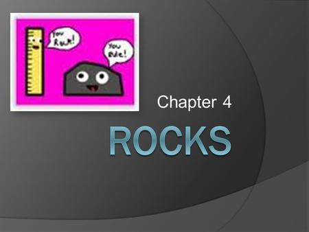 Chapter 4. Classifying rocks  Rocks are made up of two or minerals.  About 20 minerals make up most of the earth's rocks.  When studying rocks, geologists.