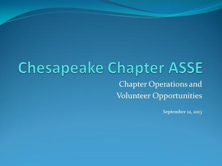 Chapter Operations and Volunteer Opportunities September 12, 2013.