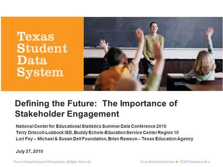 Texas Student Data System NCES Conference 1 ©2010 Michael & Susan Dell Foundation. All Rights Reserved. National Center for Educational Statistics Summer.