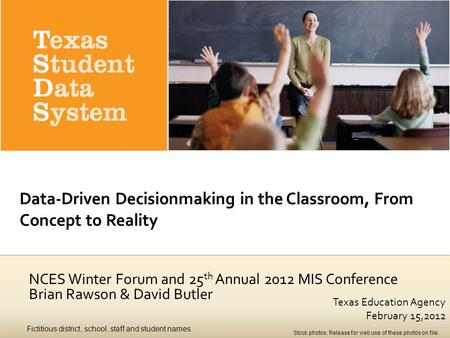 Texas Education Agency February 15,2012 NCES Winter Forum and 25 th Annual 2012 MIS Conference Brian Rawson & David Butler slide1 Fictitious district,