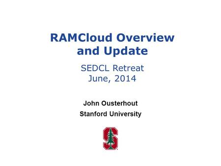 John Ousterhout Stanford University RAMCloud Overview and Update SEDCL Retreat June, 2014.