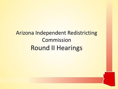 Arizona Independent Redistricting Commission Round II Hearings.