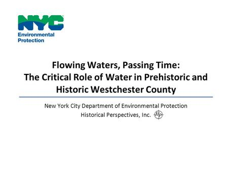 Flowing Waters, Passing Time: The Critical Role of Water in Prehistoric and Historic Westchester County New York City Department of Environmental Protection.